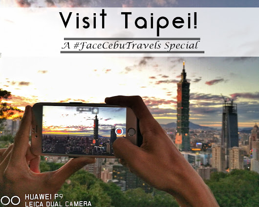 Taipei's Top Tourist Destinations, A #FaceCebuTravels Special