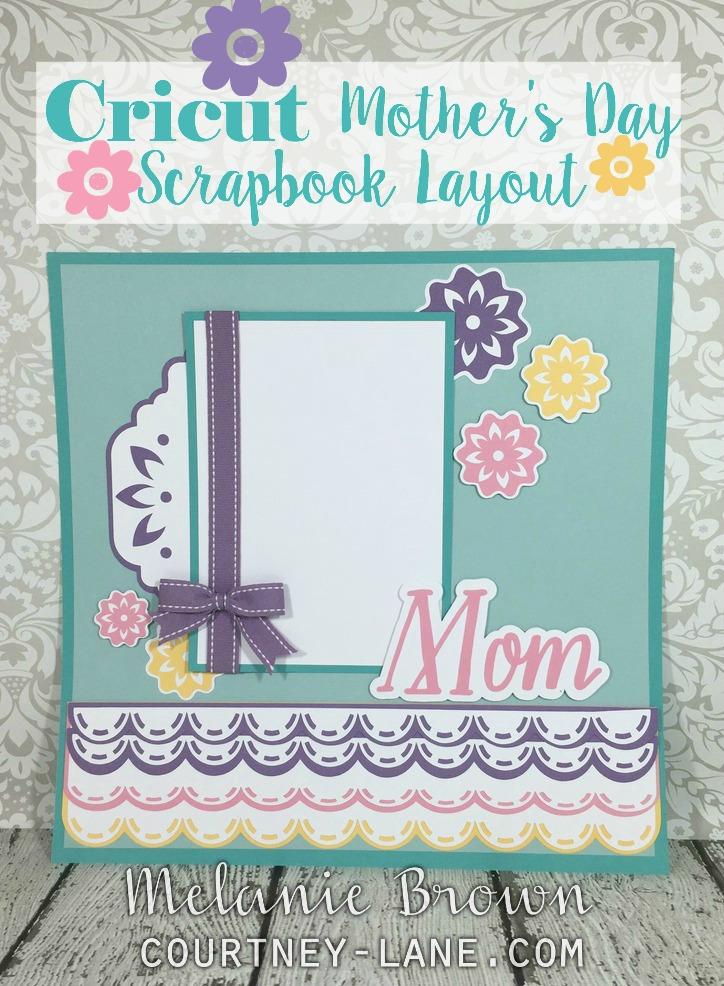 courtney lane designs cricut mother s day scrapbook layout