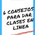 6 Consejos Para DAR CLASES EN LINEA