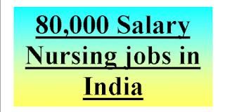 80,000 Salary Nursing jobs in India