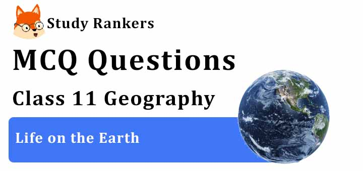 MCQ Questions for Class 11 Geography: Ch 15 Life on the Earth