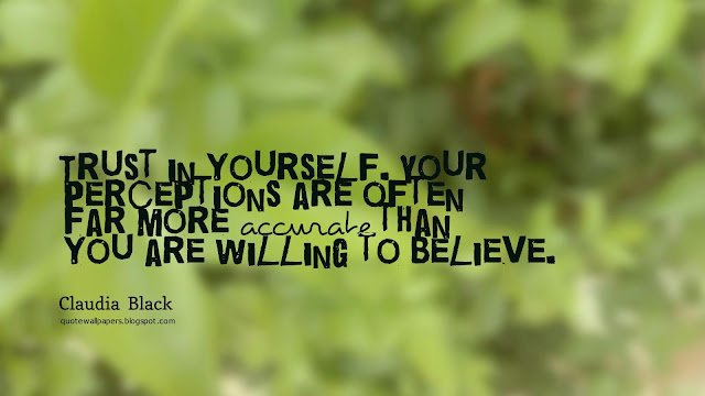Image - Trust  in  yourself.  Your  perceptions  are  often  far  more  accurate than  you  are  willing  to  believe. - Claudia  Black
