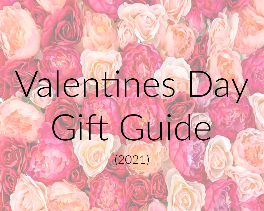 Valentines Day Gift Guide (2021)