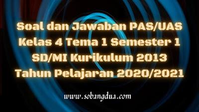 Soal dan Jawaban PAS/UAS Kelas 4 Tema 1 Semester 1 SD/MI Kurikulum 2013 TP 2020/2021