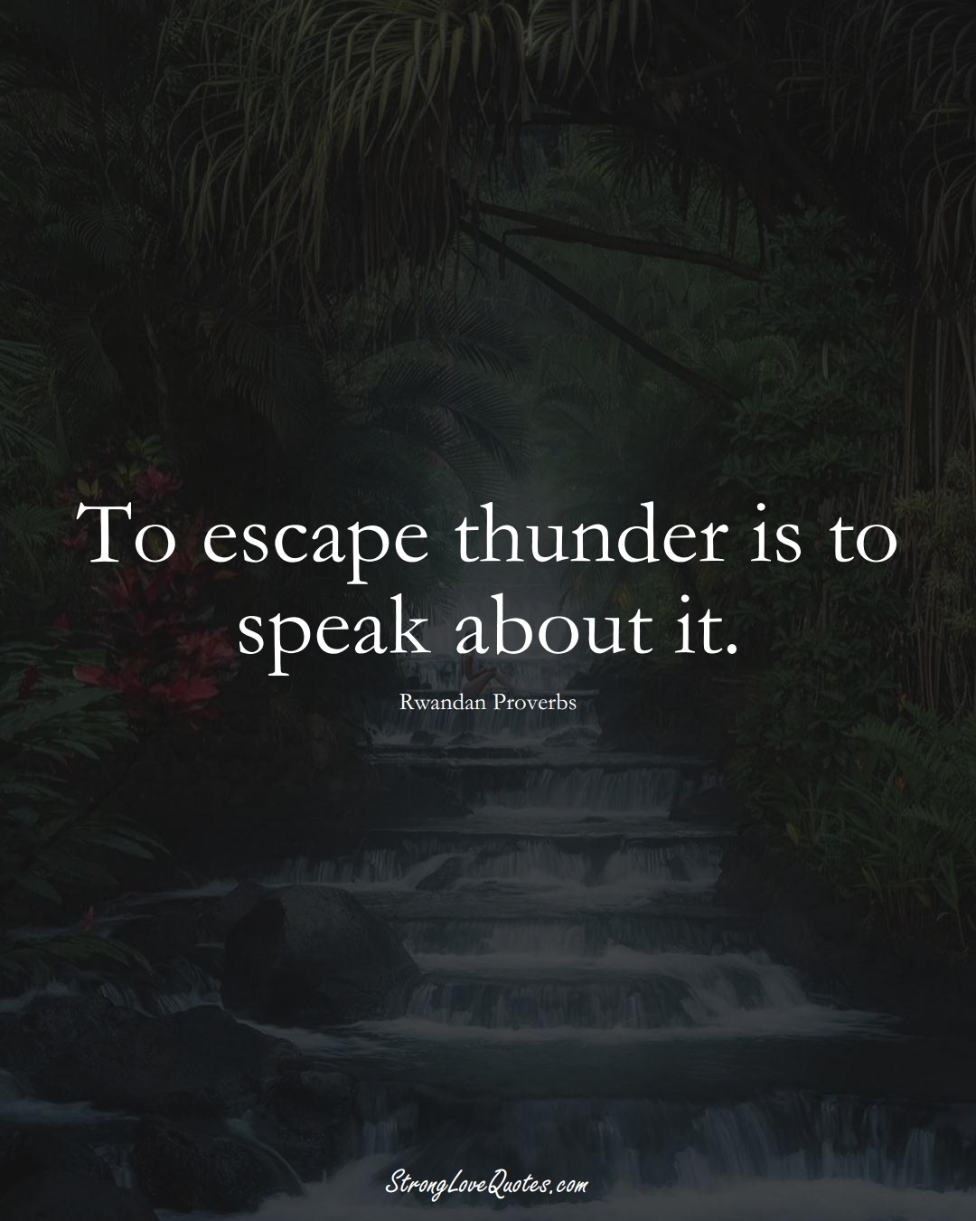 To escape thunder is to speak about it. (Rwandan Sayings);  #AfricanSayings