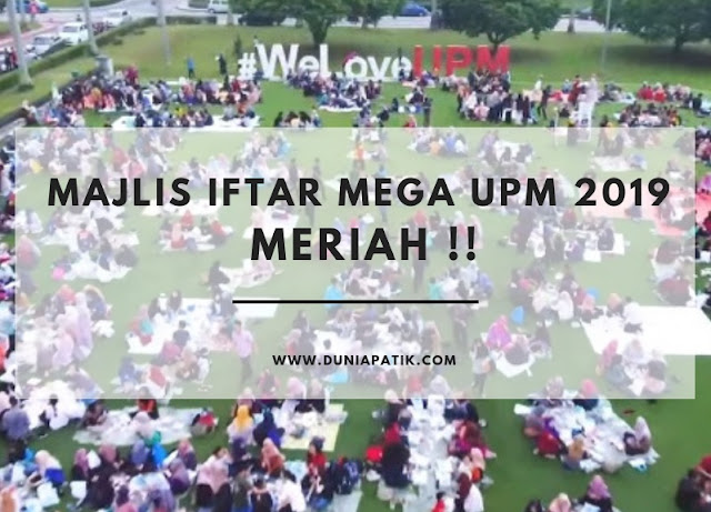 MAJLIS IFTAR MEGA UPM 2019 MERIAH