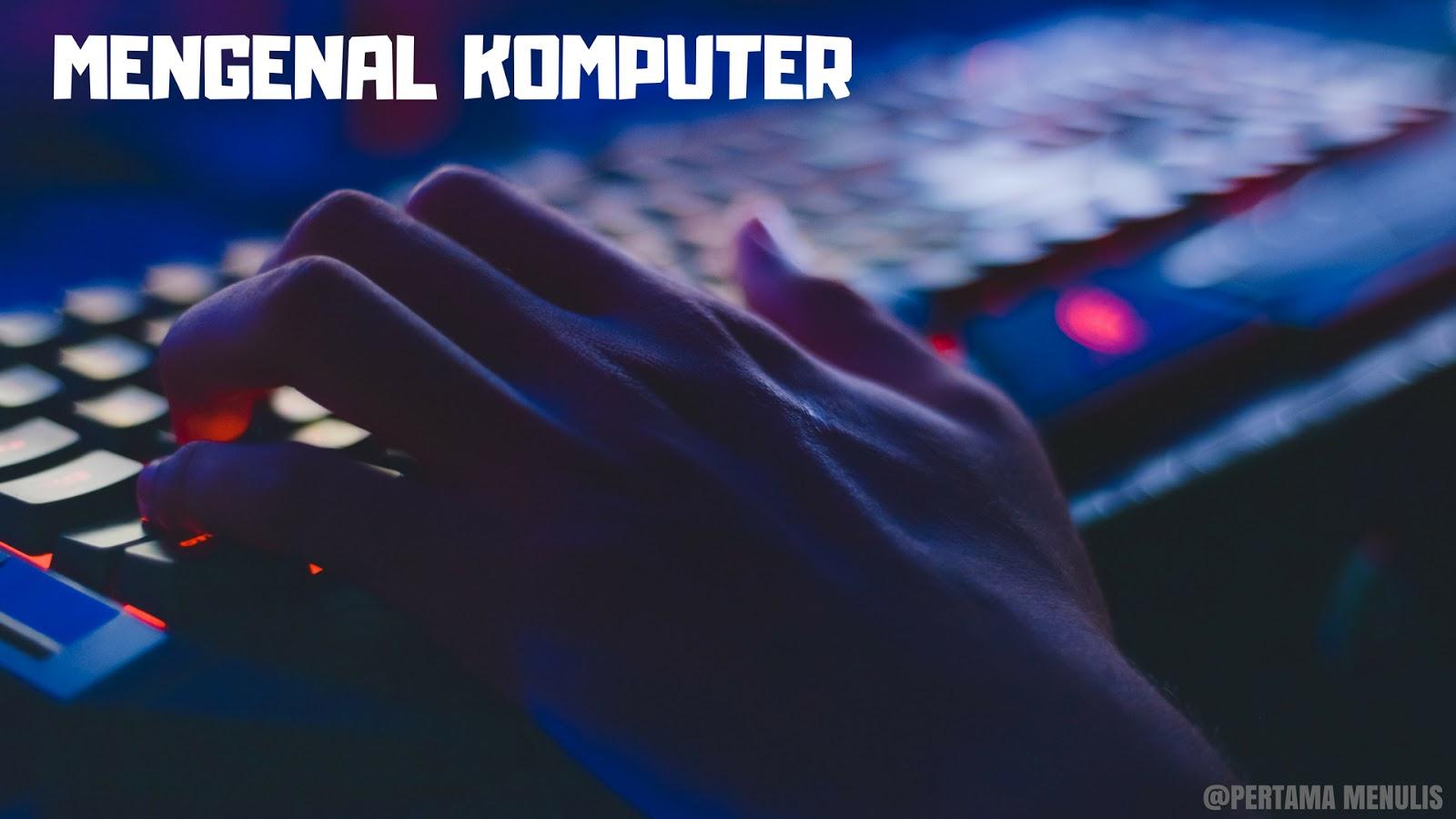 Mengenal Apa Saja Komponen Yang Terdapat Di Dalam Komputer