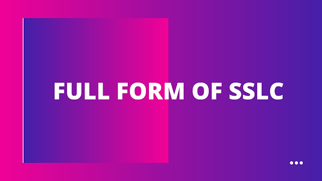 What is the full form of SSLC?