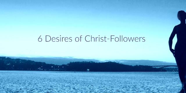 6 Desires of Christ-Followers