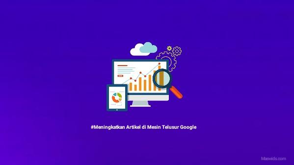 tips meningkatkan artikel di pencarian google