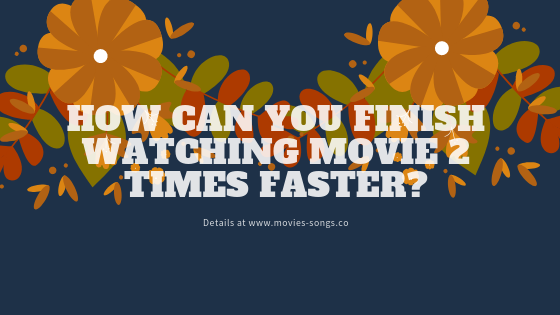 finish watching the movie faster