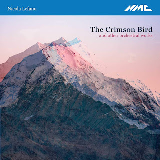 Nicola Lefanu The Crimson Bird and other orchestral works; Rachel Nicholls, BBC Symphony Orchestra, RTE National Symphony Orchestra, Norman del Mar, Colman Pearce, Gavin Maloney, Ilan Volkov; NMC