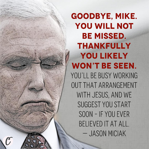 Goodbye, Mike. You will not be missed. Thankfully you likely won't be seen. You'll be busy working out that arrangement with Jesus, and we suggest you start soon – if you ever believed it at all. — Jason Miciak, Author at Political Flare