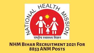 NHM Bihar Recruitment 2021 For 8853 ANM Posts