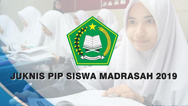 Juknis Pelaksanaan PIP (Program Indonesia Pintar) Siswa Madrasah Tahun Anggaran 2019