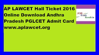 AP LAWCET Hall Ticket 2016 Online Download Andhra Pradesh PGLCET Admit Card www.aplawcet.org