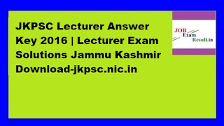 JKPSC Lecturer Answer Key 2016 | Lecturer Exam Solutions Jammu Kashmir Download-jkpsc.nic.in