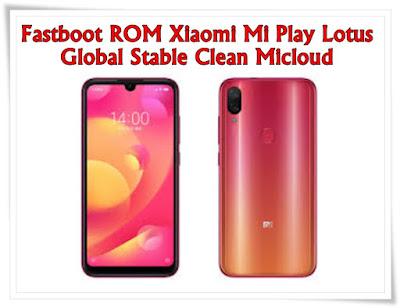 Fastboot ROM Xiaomi Mi Play Lotus Global Stable Clean Micloud