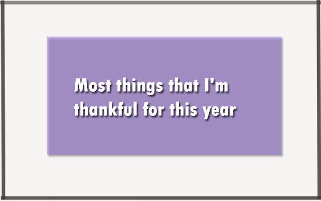 Most things that I'm thankful for this year