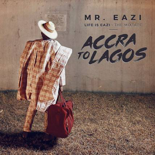 DOWNLOAD FULL MIXTAPE: MR EAZI – ACCRA TO LAGOS (LIFE IS EAZI VOL. 1).mp3