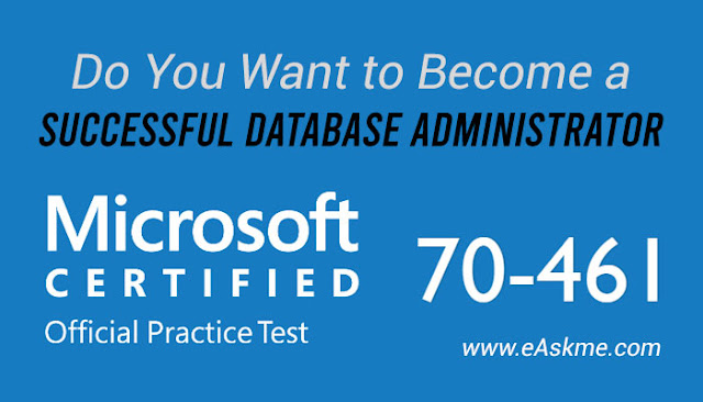 Do You Want to Become a Successful Database Administrator? Pass Microsoft 70-461 Exam Using Practice Tests to Achieve Success: eAskme