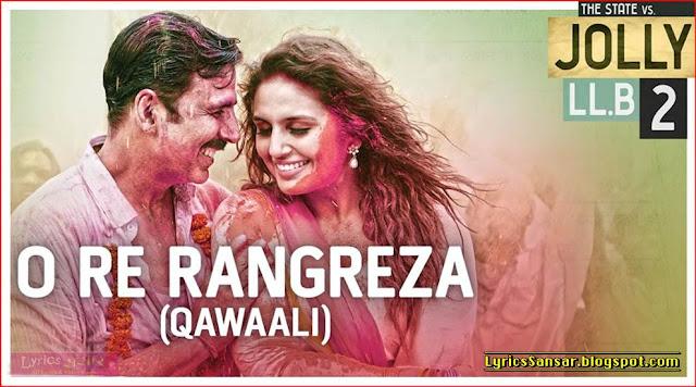 O Re Rangreza Lyrics (Qawaali) – Jolly LLB 2