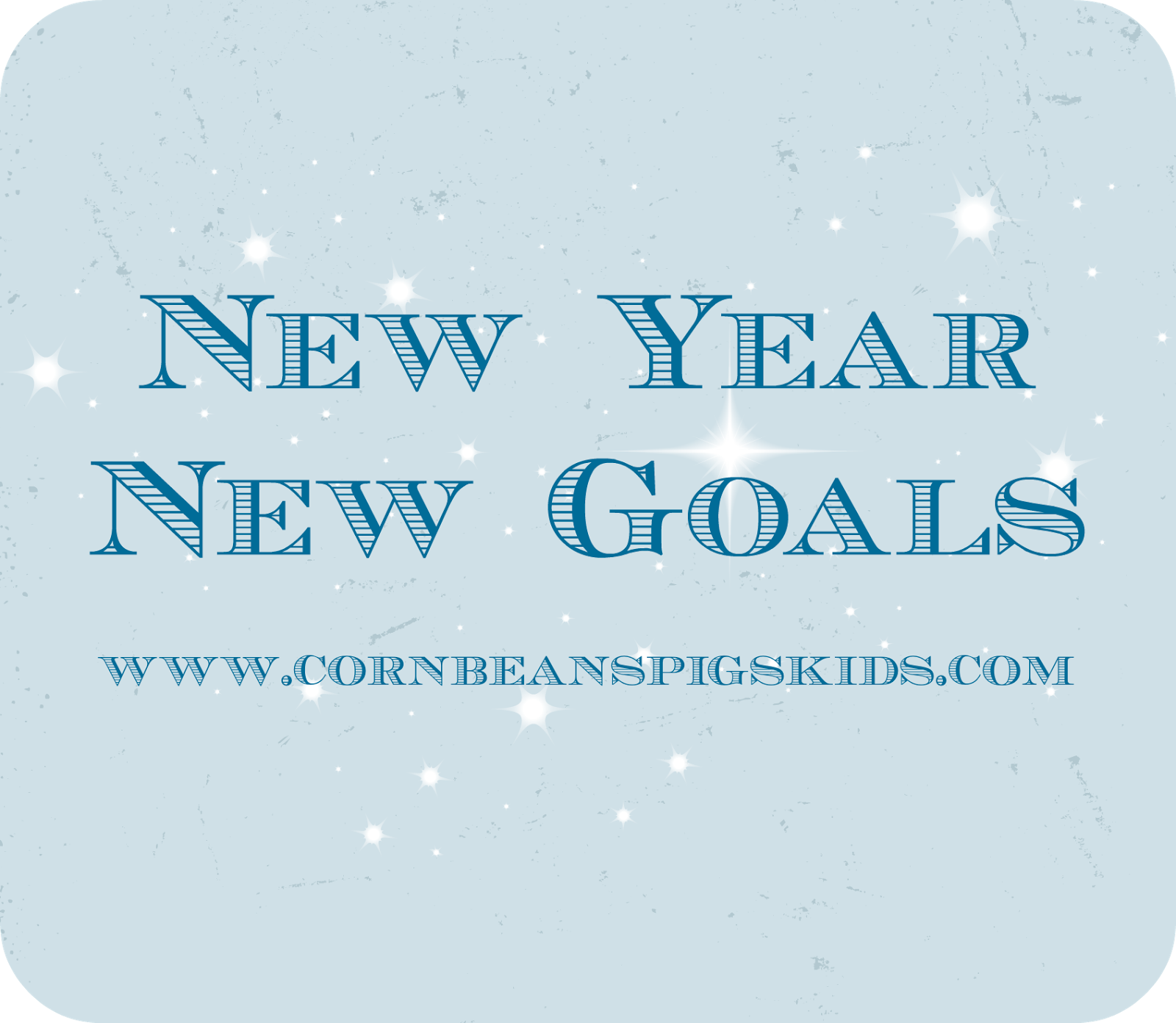 Corn Beans Pigs And Kids New Year New Goals