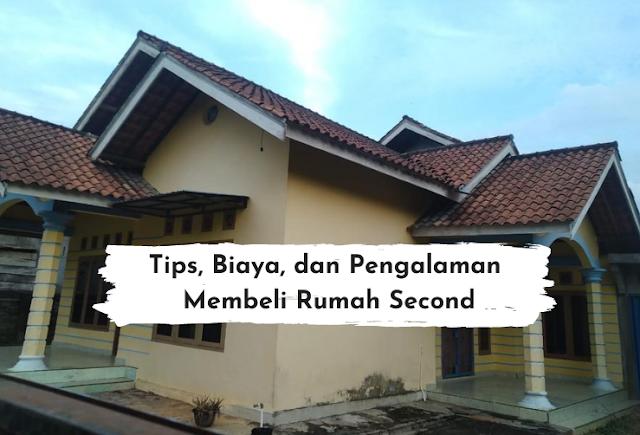 Tips, Biaya, dan Pengalaman Membeli Rumah Second