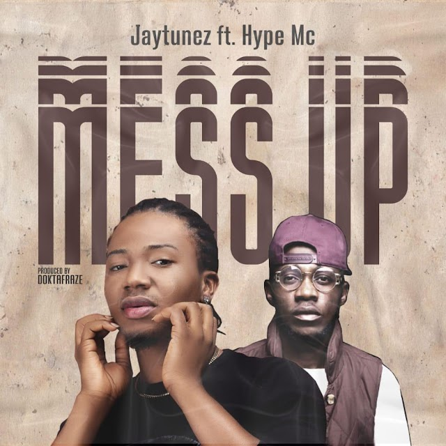 Music: Jaytunez Ft. Hype Mc – Mess Up (Prod. Doktafraze)