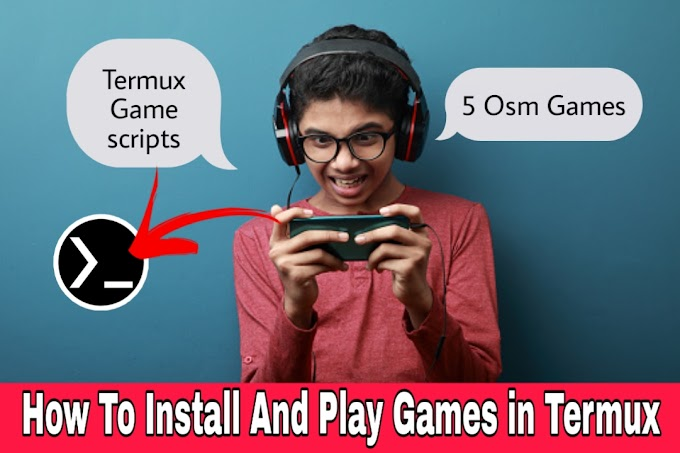 How To Install And Play Games In Termux