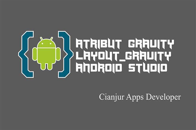 Perbedaan_gravity dengan_layout_gravity_di_Android Studio