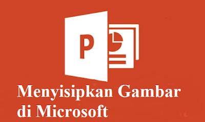 Menyisipkan Gambar di Microsoft PowerPoint dengan Mudah