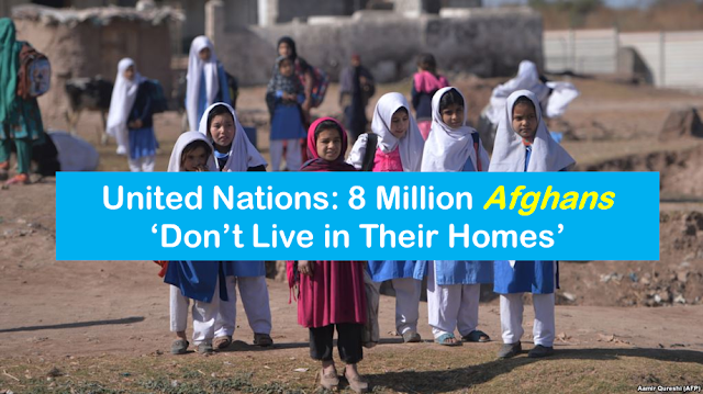 United Nations: 8 Million Afghans 'Don't Live in Their Homes'