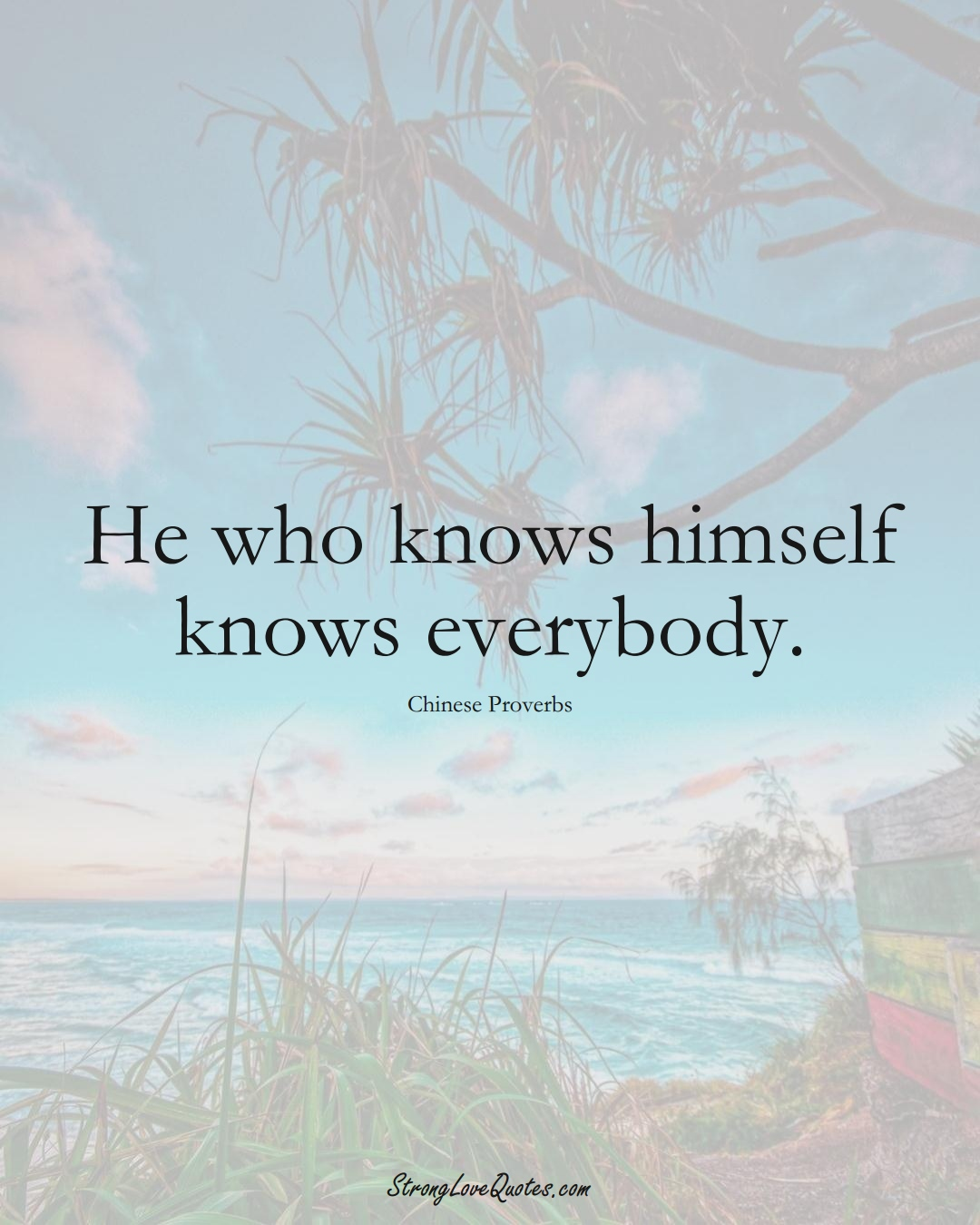 He who knows himself knows everybody. (Chinese Sayings);  #AsianSayings