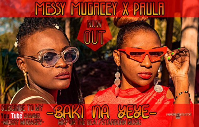 Messy Mugacey ft. Paula ~ BAKI NAYE [DOKWNLOAD AUDIO MP3]