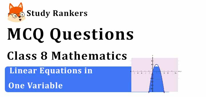 MCQ Questions for Class 8 Maths: Ch 2 Linear Equations in One Variable
