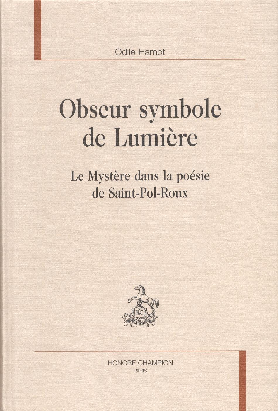Obscur symbole de lumière. Le mystère dans la poésie de Saint-Pol-Roux - Odile Hamot