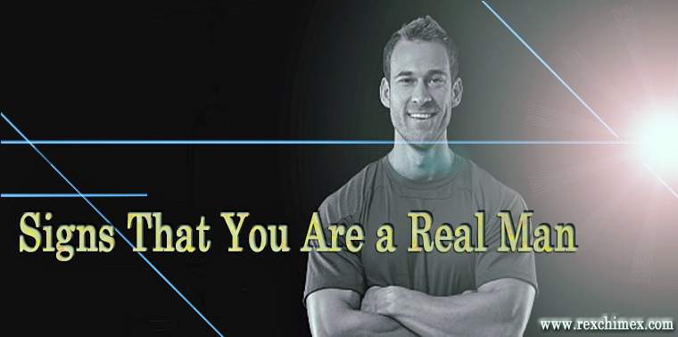 16 Signs That You Are a Real Man|-|Rex Chimex Blog
