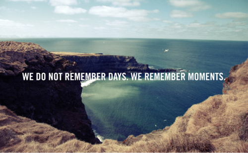 we do not remember days we remember moments - Inspirational Positive Quotes with Images