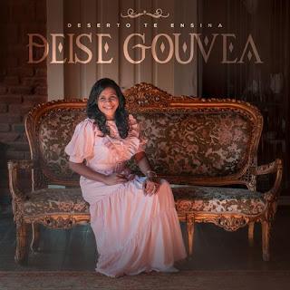 Baixar Música Gospel Deserto Te Ensina - Deise Gouvea Mp3