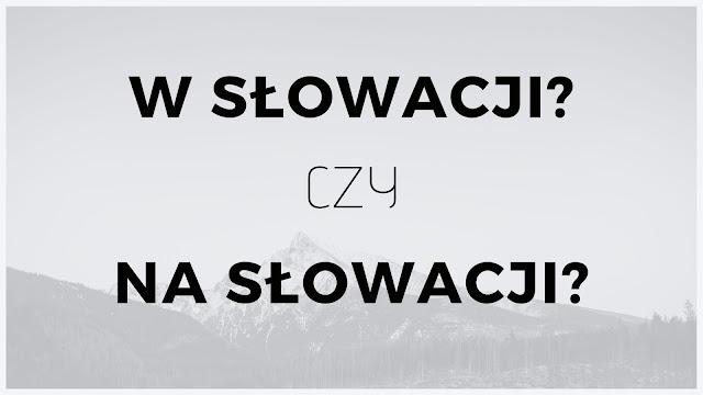 W Słowacji czy na Słowacji?