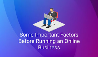 Some Important Factors Before Running an Online Business
