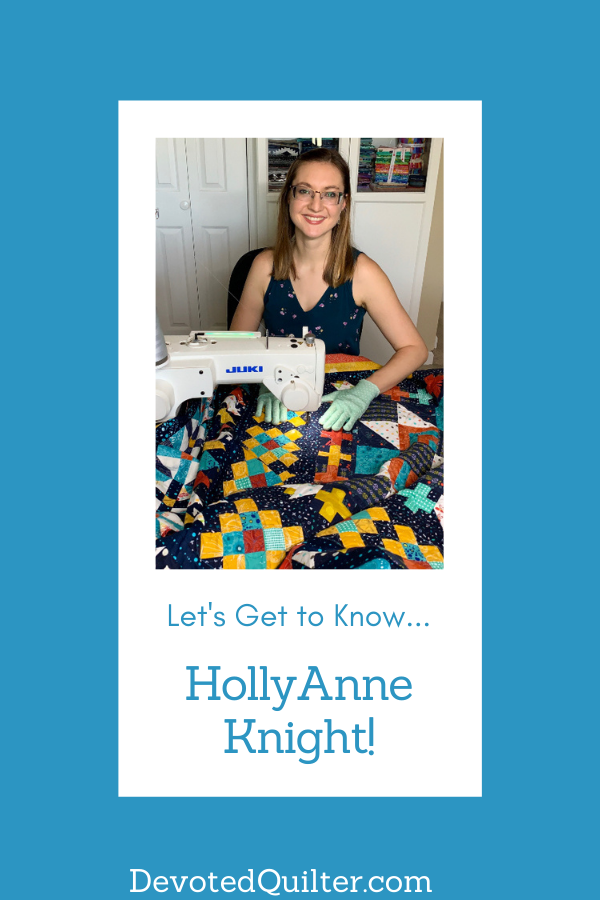 Let's get to know HollyAnne Knight | DevotedQuilter.com