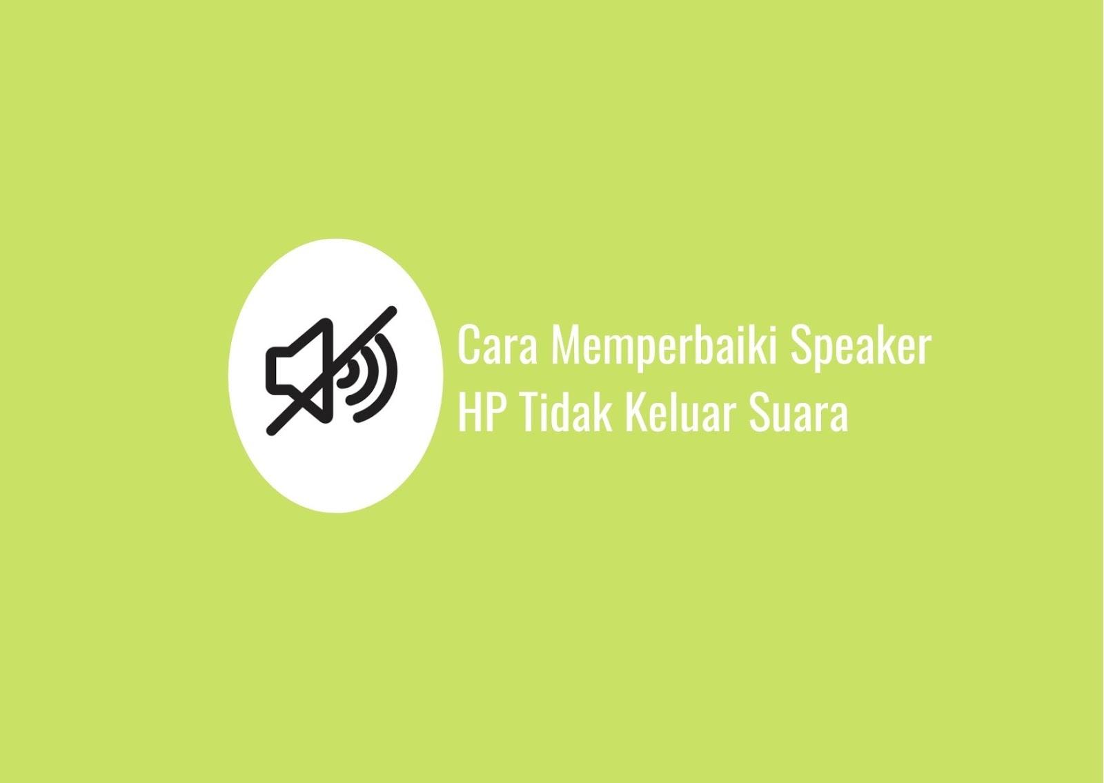 Cara Memperbaiki Speaker HP Tidak Keluar Suara Dering