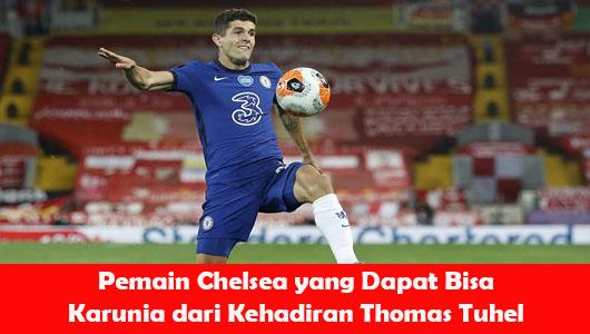 Pemain Chelsea yang Dapat Bisa Karunia dari Kehadiran Thomas Tuhel