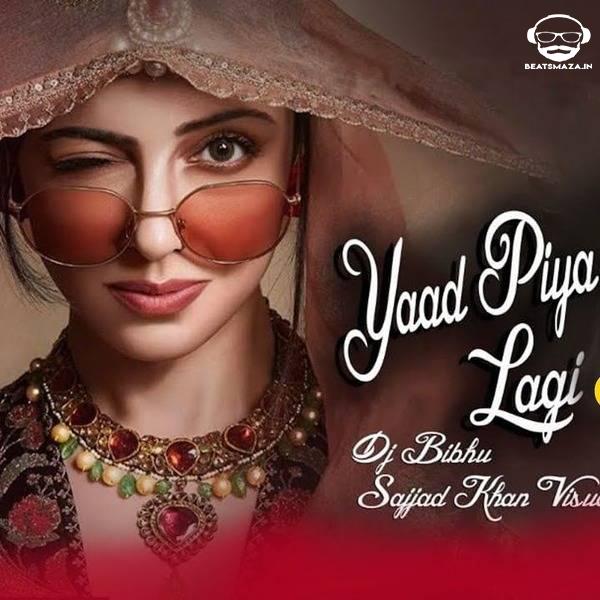 Yaad Piya Ki Aane Lagi (Remix) - DJ Bibhu