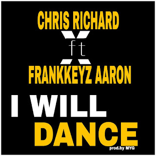 Download music mp3:- Chris Richard - I Will Dance ft Frankkeyz Aaron