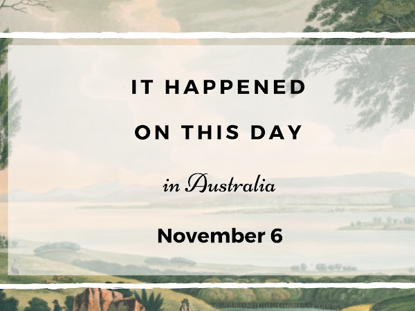 This Day in Australian History - 6th November