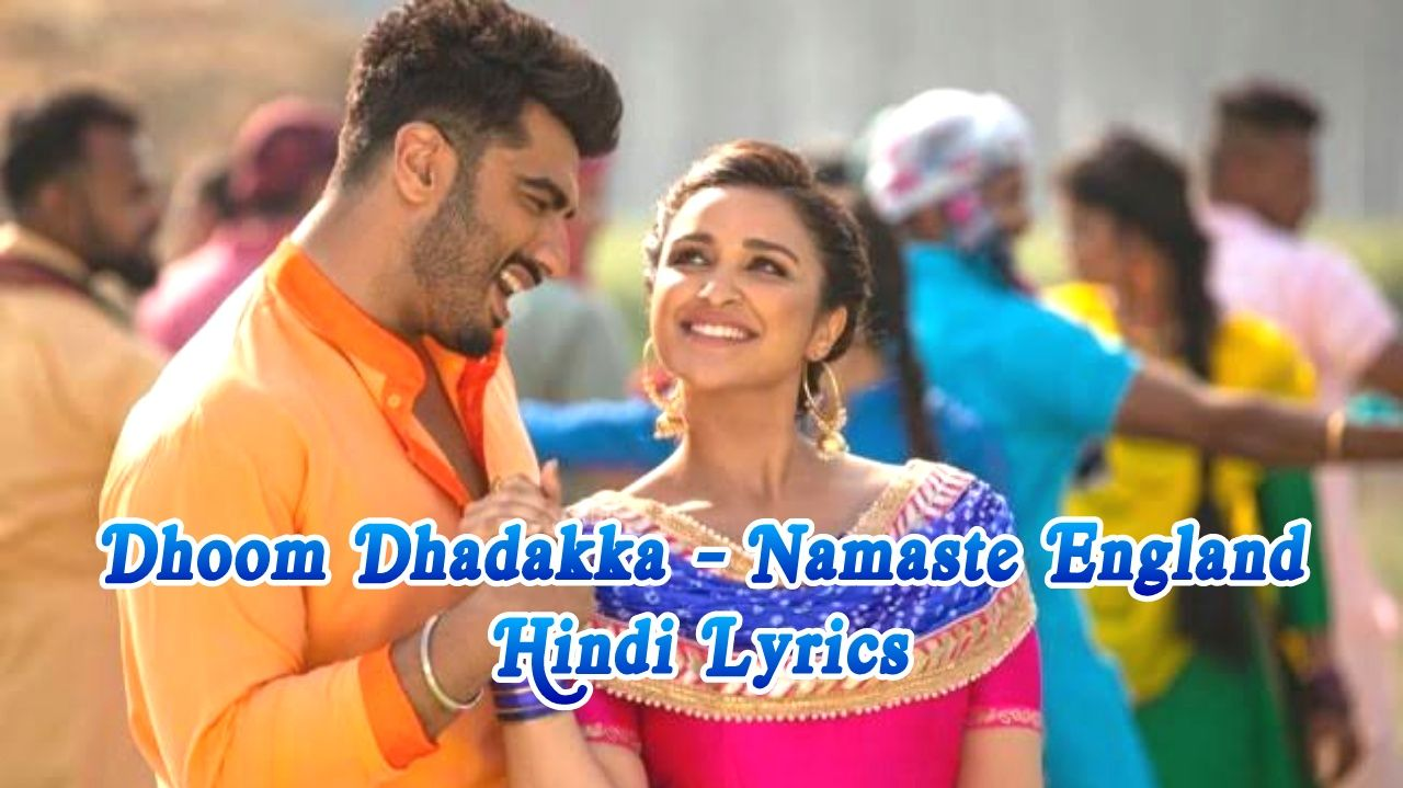 dhoom-dhadakka-lyrics-in-hindi-namaste-england-lyrics