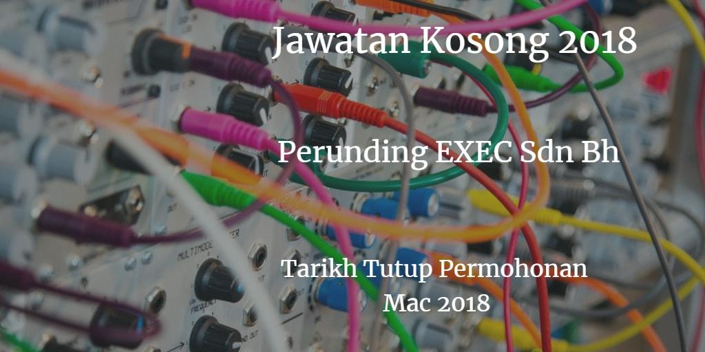 Jawatan Kosong Perunding EXEC SDN.BHD Mac 2018
